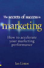 The Secrets of Success in Marketing: How to Accelerate Your Marketing...