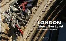 London Above Eye Level: Glimpses of the Unexpected, , New Book