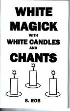 WHITE MAGICK WITH WHITE CANDLES AND CHANTS book S. Rob spells occult