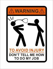 WARNING To Avoid Injury Don't Tell Me How To Do My Job Vinyl 3M Decal Sticker