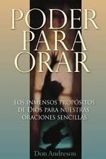 Poder para Orar : El Inmenso Proposito de Dios para Nuestras Oraciones...