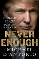 New Never Enough: Donald Trump and the Pursuit of Success by D'Antonio, Michael