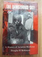 Dangerous Sky; History of Aviation Medicine - Douglas H. Robinson *Ex-lib HBack*