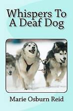 NEW Whispers To A Deaf Dog by Marie Osburn Reid
