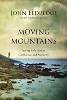 Moving Mountains : Praying with Passion, Confidence, and Authority: By Eldred...