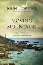 Moving Mountains : Praying with Passion, Confidence, and Authority by John Eldre