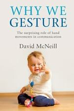 Why We Gesture : The Role of Hand Movements in Communication by David McNeill...