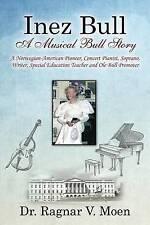 Inez Bull Musical Bull Story - Norwegian-American Pioneer C by Moen Dr Ragnar V
