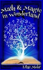 Math and Magic in Wonderland: By Mohr, Lilac