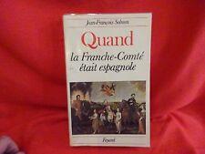 SOLNON (Jean-François) - Quand la Franche-Comté était espagnole.