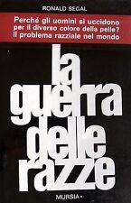 RONALD SEGAL LA GUERRA DELLE RAZZE IL PROBLEMA RAZZIALE NEL MONDO MURSIA 1968
