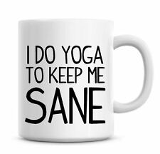 Funny Coffee Mug I Do Yoga To Keep Me Sane Coffee/Tea Mug Present 783