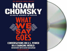 What We Say Goes: Conversations on U.S. Power in a Changing World Noam Chomsky