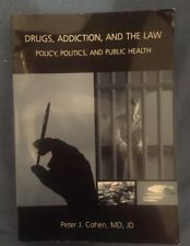 Drugs, Addiction, and the Law : Policy, Politics, and Public Health by Peter J.…