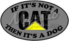 CAT - IF ITS NOT ITS A DOG - 250mm x 150mm CAR TRUCK DECAL