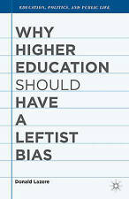 Why Higher Education Should Have a Leftist Bias (Education, Politics and Public