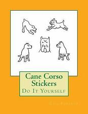 Cane Corso Stickers : Do It Yourself by Gail Forsyth (2017, Paperback)