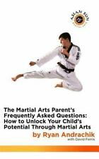 The Martial Arts Parent's Frequently Asked Questions : How to Unlock Your...