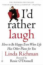 I'd Rather Laugh : How to Be Happy Even When Life Has Other Plans for You by...