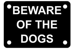 Beware of the Dogs Sign Plaque available in 7 sizes and 30 colours