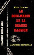 Le sous marin de la grande illusion / L'Aventure criminelle // Alan GARDNER