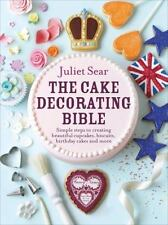 The Cake Decorating Bible : Simple Steps to Creating Beautiful Cupcakes, Biscui…