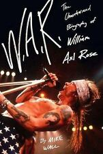 W. A. R. : The Unauthorized Biography of William Axl Rose by Mick Wall (2008, Ha