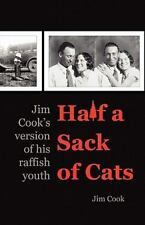 Half a Sack of Cats : Jim Cook's version of his raffish Youth by Jim Cook...