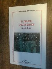 La trilogie d'Agota kristof écrire la division / Marie-Noëlle Riboni-Edme
