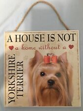 "NEW 8x8 ""A House Is Not A Home Without A Yorkshire Terrier"" Dog Plaque Wall Sign"