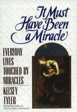 It Must Have Been a Miracle : Everyday Lives Touched by Miracles by Kelsey Tyler