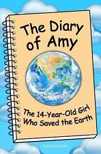 The Diary of Amy, the 14-Year-Old Girl Who Saved the Earth by Scott Erickson...