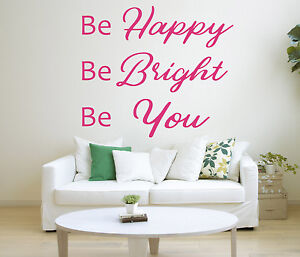 Be Happy, Be Bright, Be You Quote Vinyl Wall Art Sticker, Mural, Decal.