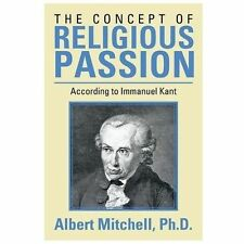 The Concept of Religious Passion : According to Immanuel Kant by Albert...