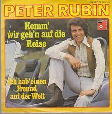 """7"""" Peter Rubin Komm`wir geh`n auf die Reise / Ich hab`einen Freund auf der Welt"""