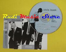 CD Singolo CHRIS ISAAK Please 1998 germany REPRISE no lp mc dvd vhs* (S14)