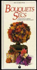 █ Des Guides pour BOUQUETS SECS Préparer fleurs et végétaux, composer bouquets █