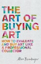 The Art of Buying Art: How to evaluate and buy a, Bamberger, Alan, New