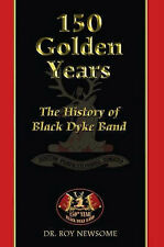 150 Golden Years: The History of Black Dyke (Mills) Band (Roy Newsome) 2005