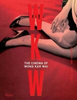 WKW : The Cinema of Wong Kar Wai, Hardcover by Wai, Wong Kar; Powers, John, B...