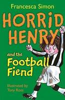 Horrid Henry and the Football Fiend: Bk. 15 by Francesca Simon, Good Used Book (