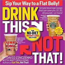 Drink This Not That! : The No-Diet Weight Loss Solution by Goulding / Zinczenko