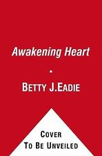 The Awakening Heart : My Continuing Journey to Love by Betty J. Eadie (2012,...