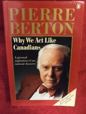 Berton Pierre : Why We Act Like Canadians: A Perso