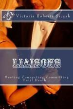 Liaisons : Meeting Connecting Committment by Victoria Roberts Siczak (2013,...