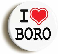I HEART LOVE BORO BADGE BUTTON PIN (Size is 1inch/25mm diameter) MIDDLESBROUGH