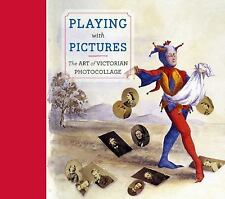 Playing with Pictures: The Art of Victorian Photocollage (Art-ExLibrary