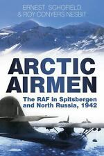Arctic Airmen: The RAF in Spitsbergen and North Russia, 1942, Schofield, Ernest,