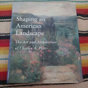 Shaping An American Landscape The Art and Architecture of Charles A. Platt HC/DJ