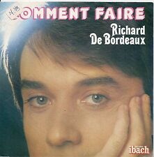 "45 TOURS / 7"" SINGLE--RICHARD DE BORDEAUX--COMMENT FAIRE / ANGLOMANIE--1979"